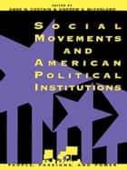 Social Movements and American Political Institutions ebook by Anne N. Costain,Andrew S. McFarland,Lee Ann Banaszak,Jeffrey M. Berry,Paul Burstein,W Douglas Costain,Daniel M. Cress,Claude Dufour,John C. Green,James L. Guth,Douglas R. Imig,James P. Lester,Mark I. Lichbach,Doug McAdam,Michael W. McCann,Andrew S. McFarland,Oneida Meranto,Deborah Schildkraut,David A. Snow,Sidney Tarrow,Clyde Wilcox,Laura R. Woliver