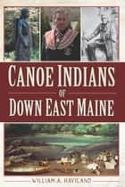 Canoe Indians of Down East Maine ebook by William A. Haviland