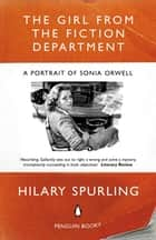 The Girl from the Fiction Department - A Portrait of Sonia Orwell ebook by Hilary Spurling