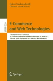 E-Commerce and Web Technologies - 16th International Conference on Electronic Commerce and Web Technologies, EC-Web 2015, Valencia, Spain, September 2015, Revised Selected Papers ebook by Heiner Stuckenschmidt,Dietmar Jannach