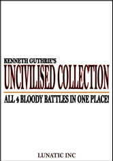 Uncivilised Collection: Bloody boxing at its limit! ebook by Kenneth Guthrie