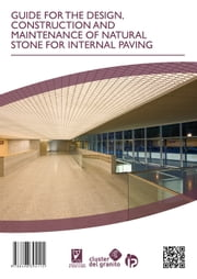 GUIDE FOR THE DESIGN, CONSTRUCTION AND MAINTENANCE OF NATURAL STONE FOR INTERNAL PAVING ebook by Fundación Centro Tecnolóxico do Granito de Galicia