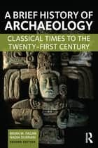 A Brief History of Archaeology ebook by Brian M. Fagan,Nadia Durrani