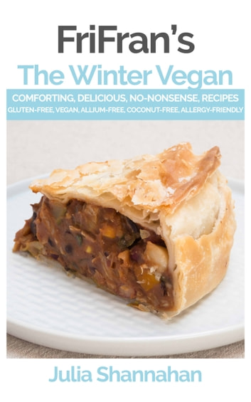The Winter Vegan - Comforting, Delicious, No-Nonsense, Gluten-Free, Vegan Recipes to Fuel Your Winter ebook by Julia Shannahan