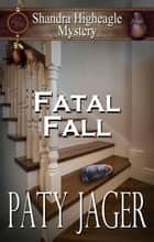 Fatal Fall - Shandra Higheagle Mystery, #8 ebook by Paty Jager