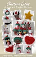 Christmas Cuties Amigurumi Crochet Pattern ebook by Sayjai Thawornsupacharoen