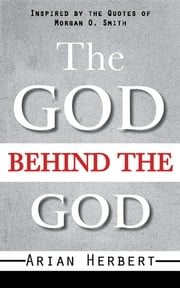 The God Behind The God ebook by Arian Herbert