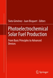 Photoelectrochemical Solar Fuel Production - From Basic Principles to Advanced Devices ebook by