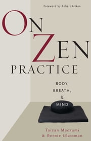 On Zen Practice - Body, Breath, and Mind ebook by Taizan Maezumi Roshi,Bernie Glassman,Robert Aiken,Wendy Egyoku Nakao,John Daishin Buksbazen