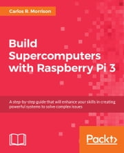 Build Supercomputers with Raspberry Pi 3 ebook by Kobo.Web.Store.Products.Fields.ContributorFieldViewModel