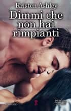 Dimmi che non hai rimpianti eBook by Kristen Ashley