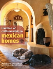 Tradition of Craftsmanship in Mexican Homes ebook by Patricia W. O'Gorman,Bob Schalkwijk
