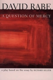 A Question of Mercy - A Play Based on the Essay by Richard Selzer ebook by David Rabe