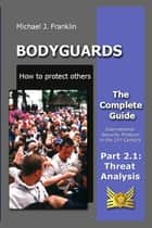 Bodyguards: How to protect others - Part 2.1 - Threat Analysis ebook by Michael J. Franklin