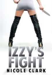 Izzy's Fight: The Izzy Rose Chronicles Book 1 ebook by Nicole Clark