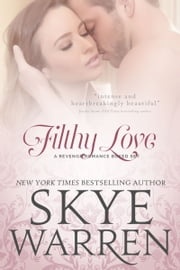 Filthy Love - A Revenge Romance Boxed Set eBook by Skye Warren
