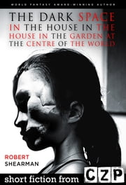The Dark Space in the House in the House in the Garden at the Centre of the World ebook by Robert Shearman