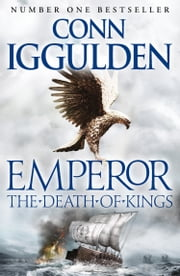 The Death of Kings (Emperor Series, Book 2) eBook by Conn Iggulden