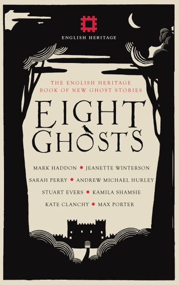 Eight Ghosts - The English Heritage Book of New Ghost Stories ebook by Kate Clanchy,Mark Haddon