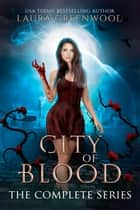 City Of Blood: The Complete Series ebook by Laura Greenwood