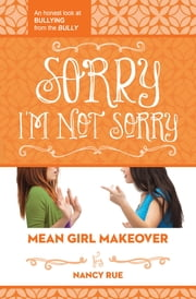 Sorry I'm Not Sorry - An Honest Look at Bullying from the Bully ebook by Nancy N. Rue