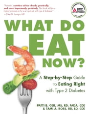 What Do I Eat Now? - A Step-by-Step Guide to Eating Right with Type 2 Diabetes ebook by M.S. Patti Geil,Tami A. Ross, R.D.