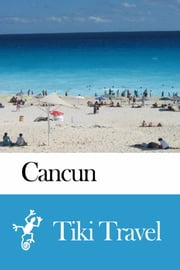 Cancun (Mexico) Travel Guide - Tiki Travel ebook by Tiki Travel