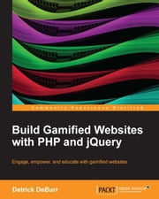 Build Gamified Websites with PHP and jQuery ebook by Detrick DeBurr