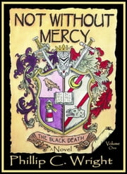 Not Without Mercy The Black Death ebook by Phillip[ C. Wright