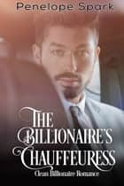 The Billionaire's Chauffeuress - a clean romance 電子書 by Penelope Spark