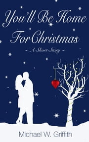 You'll Be Home For Christmas - The Committed Series, #2 ebook by Michael W Griffith