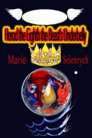 Herod the Eighth, the Beast's Underbelly ebook by Marie Seltenrych
