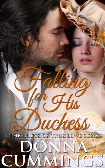 Falling for His Duchess - The Curse of True Love, #3 ebook by Donna Cummings