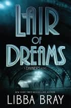 Lair of Dreams ebook by Libba Bray
