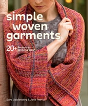 Simple Woven Garments - 20+ Projects to Weave & Wear ebook by Sara Goldenberg,Jane Patrick