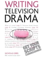 Writing Television Drama - Get Your Scripts Commissioned ebook by Nicholas Gibbs
