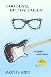 Goodbye, Buddy Holly ebook by Mason S. Ford