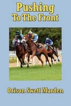 Pushing to the Front ebook by Orison Swett Marden