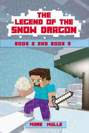 The Legend of the Snow Dragon, Book 2 and Book 3 ebook by Mark Mulle