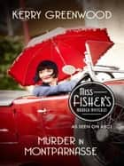 Murder in Montparnasse - Phryne Fisher's Murder Mysteries 12 ebook by Kerry Greenwood