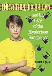 Encyclopedia Brown and the Case of the Mysterious Handprints ebook by Donald J. Sobol