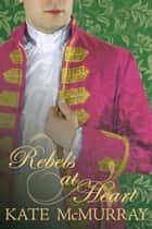 Rebels at Heart ebook by Kate McMurray