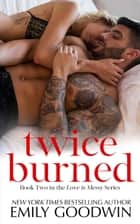 Twice Burned - Love is Messy, #2 ebook by Emily Goodwin