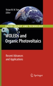 WOLEDs and Organic Photovoltaics - Recent Advances and Applications ebook by Vivian W. W. Yam