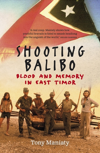 Shooting Balibo eBook by Tony Maniaty