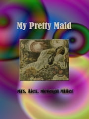 My Pretty Maid ebook by Mrs. Alex. McVeigh Miller
