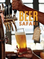 Beer Safari - A journey through craft breweries of South Africa ebook by Corne, Lucy