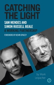 Catching the Light: Sam Mendes and Simon Russell Beale - A Working Partnership ebook by Mark Leipacher,Sam Mendes,Simon Russell Beale