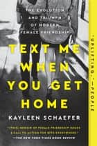Text Me When You Get Home - The Evolution and Triumph of Modern Female Friendship ebook by Kayleen Schaefer