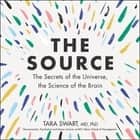 The Source - The Secrets of the Universe, the Science of the Brain audiobook by Tara Swart, Tara Swart